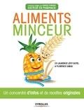 Laurence Lévy-Dutel et Florence Sabas - Aliments minceur - Un concentré d'infos et de recettes originales.