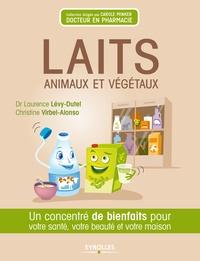 Laurence Lévy-Dutel et Christine Virbel-Alonso - Laits animaux et végétaux - Un concentré de bienfaits pour votre santé, votre beauté et votre maison.
