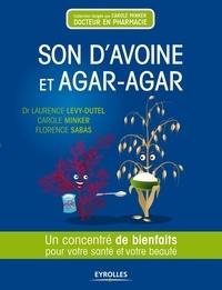 Laurence Lévy-Dutel et Carole Minker - Son d'avoine et agar-agar - Un concentré d'astuces pour votre santé et votre beauté.