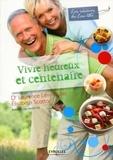 Laurence Lévy-Dutel et Elisabeth Scotto - Vivre heureux et centenaire.