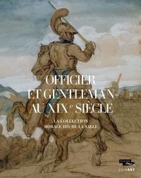 Laurence Lhinares et Louis-Antoine Prat - Officier et gentleman au XIXe siècle - La collection His de la Salle.