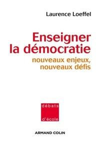 Laurence Loeffel - Enseigner la démocratie - Nouveaux défis, nouveaux enjeux.