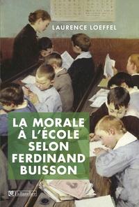 Laurence Loeffel - La morale à l'école selon Ferdinand Buisson.