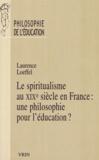 Laurence Loeffel - Le spiritualisme au XIXe siècle en France : une philosophie pour l'éducation?.