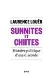 Laurence Louër - Sunnites et chiites - Histoire politique d'une discorde.