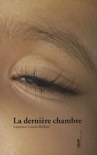Laurence Loutre-Barbier - La dernière chambre.