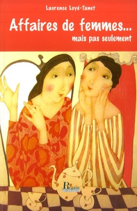 Laurence Luyé-Tanet - Affaires de femmes... - Mais pas seulement.