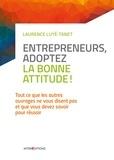 Laurence Luyé-Tanet - Entrepreneurs, adoptez la bonne attitude ! - Tout ce que les autres ouvrages ne vous disent pas et que vous devez savoir pour réussir.