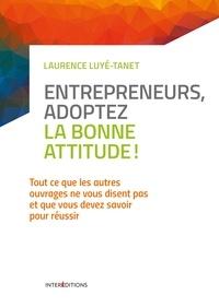 Laurence Luyé-Tanet - Entrepreneurs, adoptez la bonne attitude !.