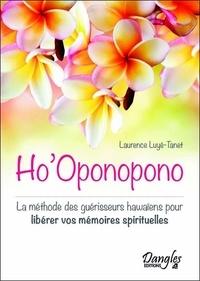 Laurence Luyé-Tanet - Ho'Oponopono - La méthode des guérisseurs hawaïens pour libérer vos mémoires spirituelles.