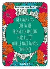 Laurence Luyé-Tanet - Ne crains pas que ta vie prenne fin un jour mais plutôt qu'elle n'ait jamais commencé.