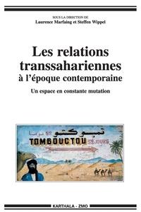 Laurence Marfaing et Steffen Wippel - Les relations transsahariennes à l'époque contemporaine - Un espace en constante mutation.
