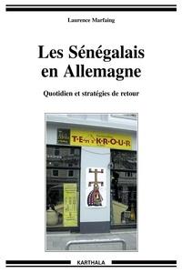 Laurence Marfaing - Les Sénégalais en Allemagne - Quotidien et stratégies de retour.