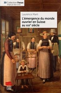 Laurence Marti - L'émergence du monde ouvrier en Suisse au XIXe siècle.