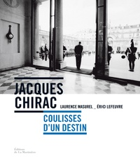 Laurence Masurel et Eric Lefeuvre - Jacques Chirac - Coulisses d'un destin.