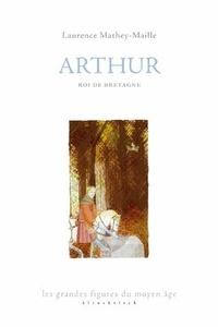 Laurence Mathey-Maille - Arthur - Roi de Bretagne.
