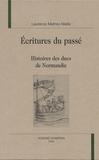 Laurence Mathey-Maille - Ecritures du passé. - Histoires des ducs de Normandie.