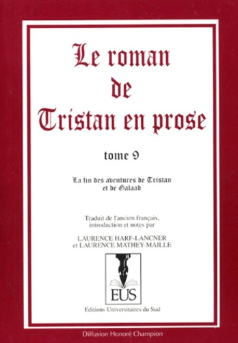Laurence Mathey-Maille et Laurence Harf-Lancner - Le roman de Tristan en prose Tome 9 : La fin des aventures de Tristan et de Galaad.