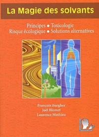 Laurence Mathieu et François Burgher - La magie des solvants - Principes, toxicologie, risques écologiques, solutions alternatives.