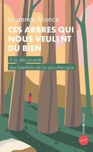 Laurence Monce - Ces arbres qui nous veulent du bien - A la découverte des bienfaits de la sylvothérapie.