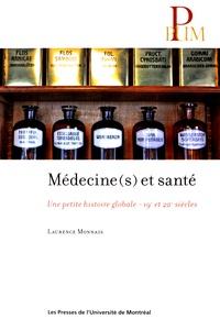 Laurence Monnais - Médecine(s) et santé - Une petite histoire globale, 19e-20e siècles.
