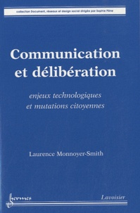 Laurence Monnoyer-Smith - Communication et délibération - Enjeux technologiques et mutations citoyennes.