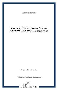 Laurence Morgana - L'invention du contrôle de gestion à la Poste (1923-2003) - Ou La spirale du diable ?.