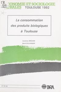 Laurence Mougin et Bertil Sylvander - La consommation des produits biologiques à Toulouse.