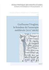Laurence Moulinier-Brogi - Guillaume l'Anglais, le frondeur de l'uroscopie médiévale (XIIIe siècle) - Edition commentée et traduction de De urina non visa.