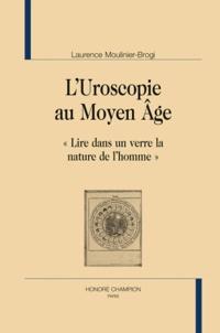 """Laurence Moulinier-Brogi - L'uroscopie au Moyen Age. """"lire dans un verre la nature de l'homme""""."""