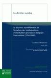 Laurence Mundschau - Le dernier numéro - Le discours autoréférentiel de fermeture des hebdomadaires d'information générale en Belgique francophone (1950-2000).