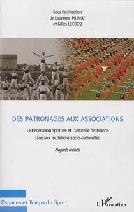 Laurence Munoz et Gilles Lecocq - Des patronages aux associations - La Fédération Sportive culturelle de France face auxmutations socio-culturelles, Regards croisés.
