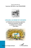 Laurence Munoz et Jan Tolleneer - L'Eglise, le sport et l'Europe - La Fédération internationale catholique d'éducation physique (FICEP) à l'épreuve du temps (1911-2011).