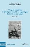 Laurence Munoz - Usages corporels et pratiques sportives aquatiques au XVIIIe et au XXe siècle - Tome II.