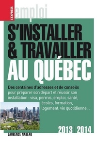 Laurence Nadeau - S'installer & travailler au Québec 2013-2014 9ed.