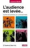 Laurence Neuer - L'audience est levée - Scènes de prétoire en correctionnelle.