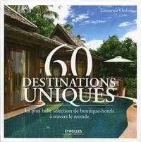 60 destinations uniques- La plus belle sélection de boutiques hôtels à travers le monde - Laurence Onfroy |