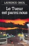Laurence Oriol - Le tueur est parmi nous.