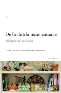 Laurence Ossipow et Alexandre Lambelet - De l'aide à la reconnaissance - Ethnographie de l'action sociale.