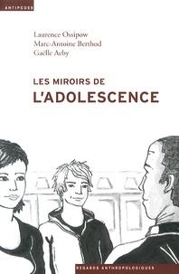 Laurence Ossipow et Marc-Antoine Berthod - Les miroirs de l'adolescence - Anthropologie du placement juvénile.