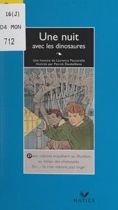 Laurence Pacciarella et Patrick Deubelbeiss - Une nuit avec les dinosaures.
