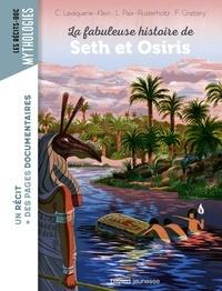 Laurence Paix-Rusterholtz et Christiane Lavaquerie-Klein - La fabuleuse histoire de Seth et Osiris.