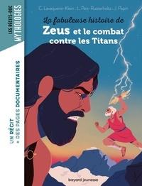 Laurence Paix-Rusterholtz et Christiane Lavaquerie-Klein - La fabuleuse histoire de Zeus et le combat contre les Titans.