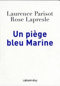 Laurence Parisot et Rose Lapresle - Un piège bleu Marine.