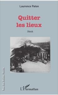 Laurence Paton - Quitter les lieux.
