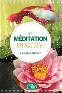 Laurence Pélegry - La méditation en action !.