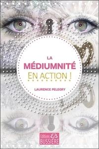 Laurence Pelegry - La médiumnité en action !.