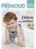 Laurence Pernoud - J'élève mon enfant 2016-2017.