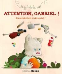Laurence Pérouème et Véronique Hermouet - Attention, Gabriel ! - Un accident est si vite arrivé !.