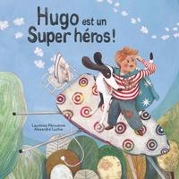 Laurence Pérouème et Alexandra Luchie - Hugo est un super-héros ! - Et la maison pleine de dangers....